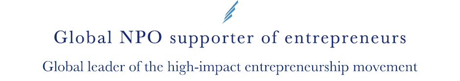 Global NPO supporter of entrepreneurs Global leader of the high-impact entrepreneurship movement